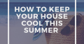How to keep your house cool this summer